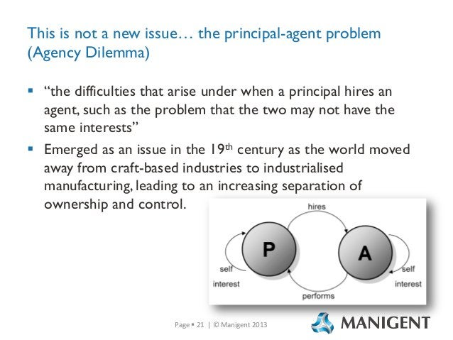 """This is not a new issue… the principal-agent problem (Agency Dilemma)  """"the difficulties that arise under when a principa..."""