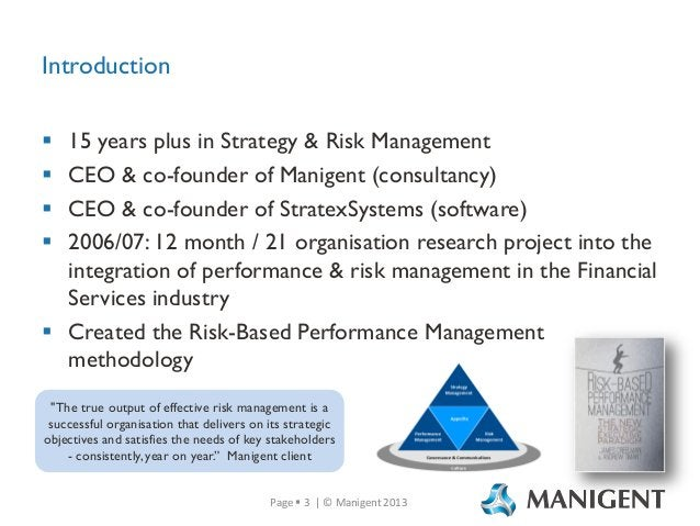 Introduction 15 years plus in Strategy & Risk Management CEO & co-founder of Manigent (consultancy) CEO & co-founder of St...