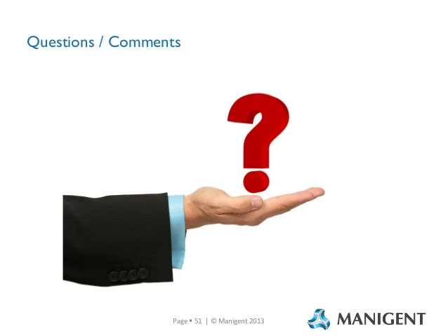 Questions / Comments  Page  51 | © Manigent 2013