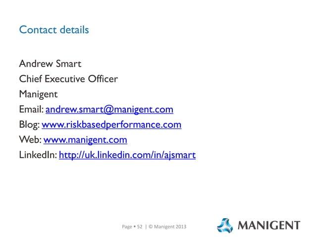 Contact details Andrew Smart Chief Executive Officer Manigent Email: andrew.smart@manigent.com Blog: www.riskbasedperforma...