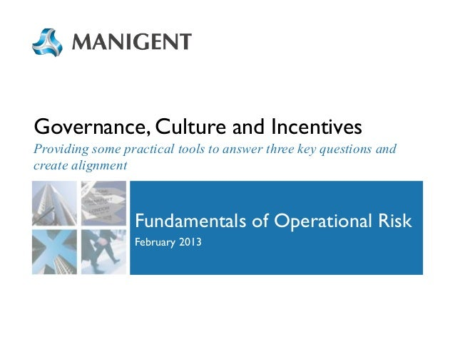 Governance, Culture and Incentives Providing some practical tools to answer three key questions and create alignment  Fund...