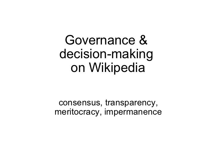 Governance &  decision-making  on Wikipedia consensus, transparency, meritocracy, impermanence