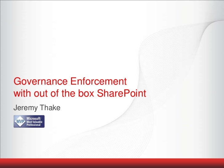 Governance Enforcement with out of the box SharePoint<br />Jeremy Thake<br />