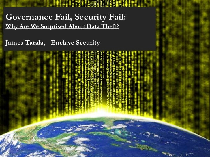Governance Fail, Security Fail:Why Are We Surprised About Data Theft?James Tarala, Enclave Security