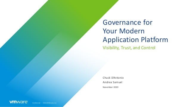 Confidential │ ©2019VMware,Inc. Governance for Your Modern Application Platform Visibility, Trust, and Control Chuck D'Ant...