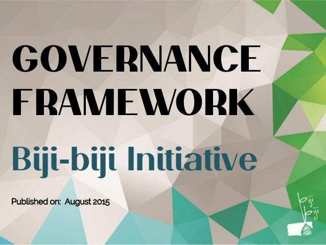 GOVERNANCE FRAMEWORK Biji-biji Initiative Published on: August 2015