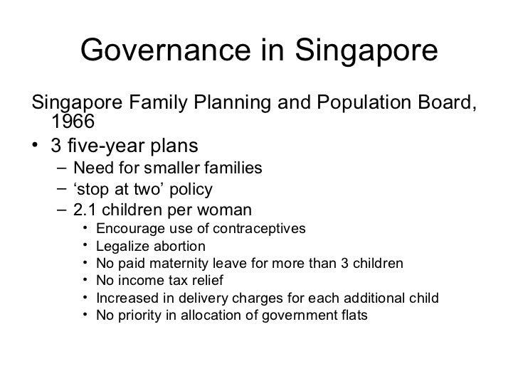 Governance in Singapore <ul><li>Singapore Family Planning and Population Board, 1966 </li></ul><ul><li>3 five-year plans <...