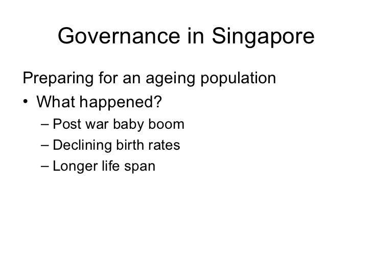 Governance in Singapore <ul><li>Preparing for an ageing population </li></ul><ul><li>What happened? </li></ul><ul><ul><li>...