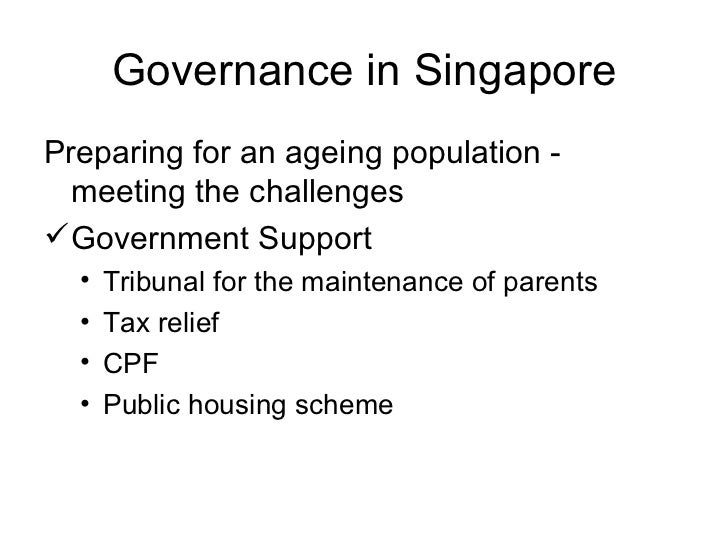Governance in Singapore <ul><li>Preparing for an ageing population - meeting the challenges </li></ul><ul><li>Government S...