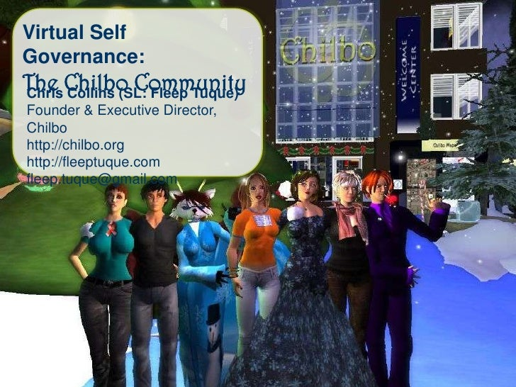 Virtual Self Governance:<br />The Chilbo Community<br />Chris Collins (SL: Fleep Tuque)<br />Founder & Executive Director,...