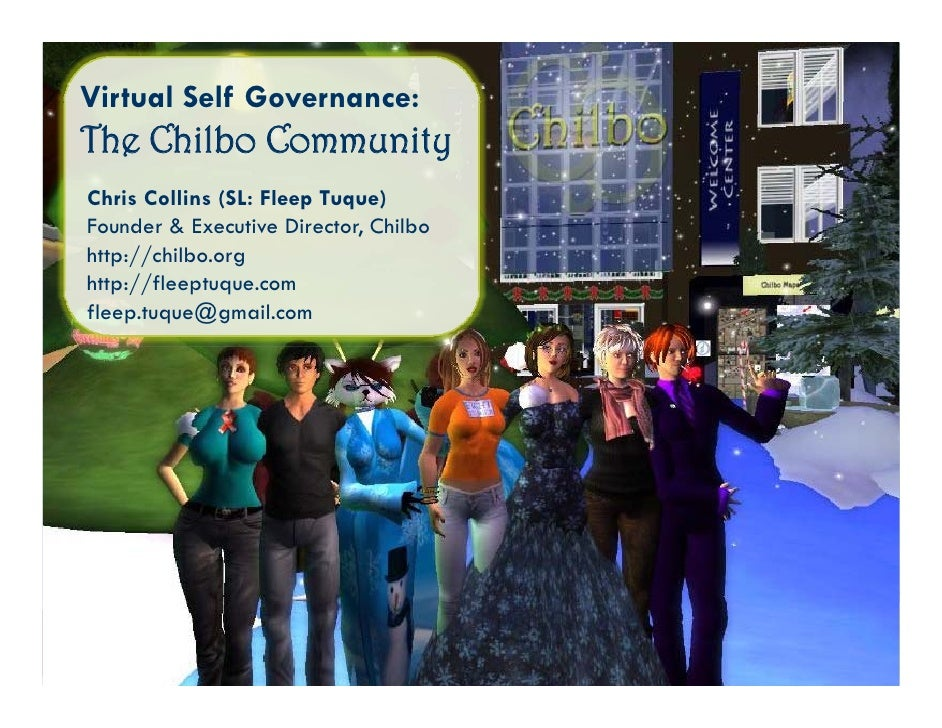 Virtual Self Governance: The Chilbo Community Chris Collins (SL: Fleep Tuque) Founder & Executive Director Chilbo         ...