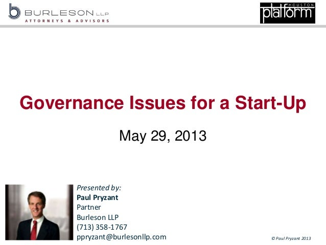 © Paul Pryzant 2013Governance Issues for a Start-UpMay 29, 2013Presented by:Paul PryzantPartnerBurleson LLP(713) 358-1767p...