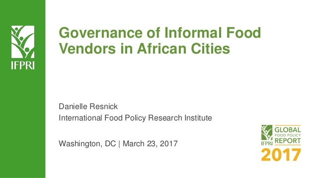 Governance of Informal Food Vendors in African Cities Danielle Resnick International Food Policy Research Institute Washin...