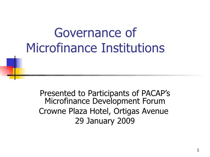 Governance of Microfinance Institutions Presented to Participants of PACAP's Microfinance Development Forum Crowne Plaza H...