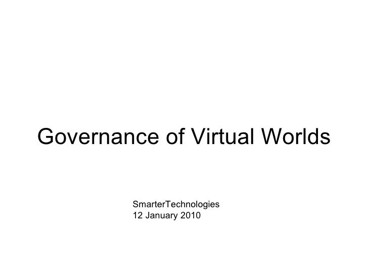 Governance of Virtual Worlds SmarterTechnologies 12 January 2010