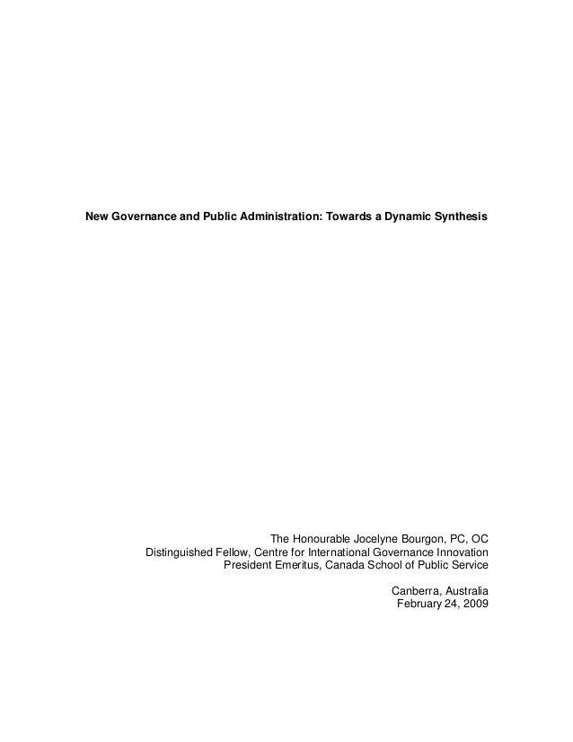 New Governance and Public Administration: Towards a Dynamic Synthesis The Honourable Jocelyne Bourgon, PC, OC Distinguishe...