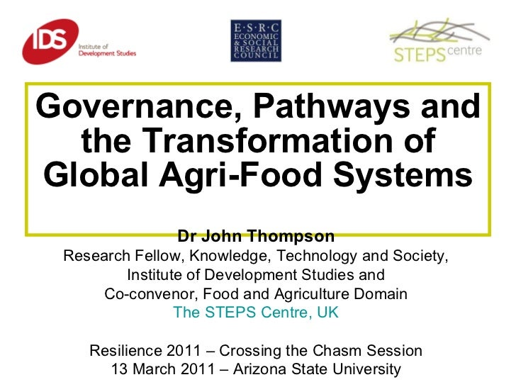 Governance, Pathways and the Transformation of Global Agri-Food Systems Dr John Thompson Research Fellow, Knowledge, Techn...