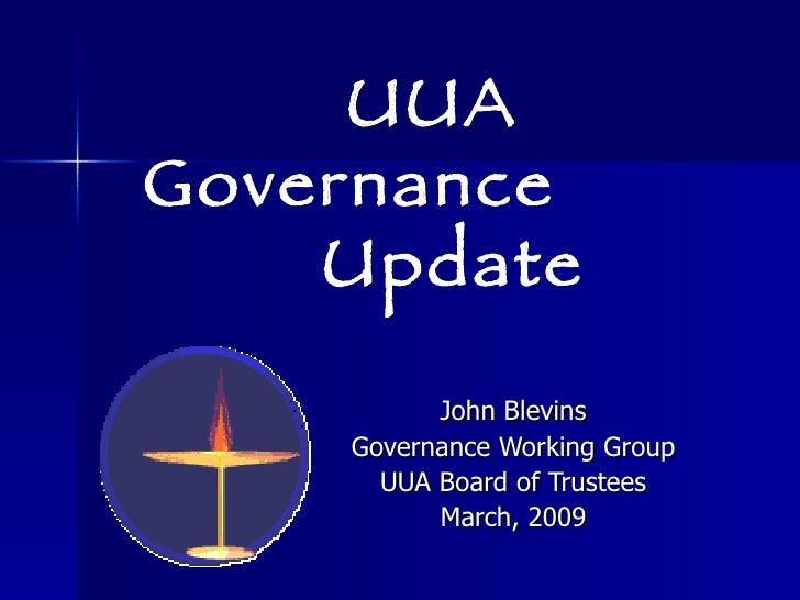 John Blevins Governance Working Group UUA Board of Trustees March, 2009 UUA Governance  Update