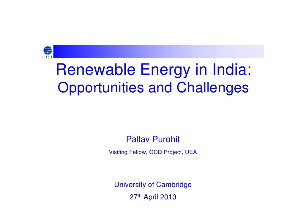 Renewable Energy in India: Opportunities and Challenges                Pallav Purohit        Visiting Fellow, GCD Project,...