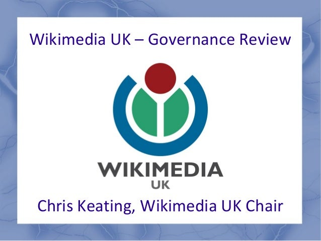 Wikimedia UK – Governance ReviewChris Keating, Wikimedia UK Chair