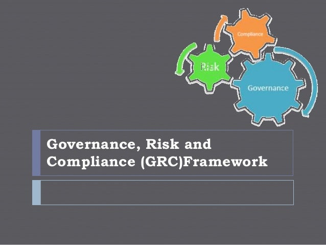 Governance, Risk and Compliance (GRC)Framework