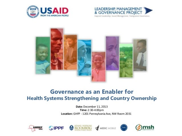 Governance as an Enabler for  Health Systems Strengthening and Country Ownership Date: December 11, 2013 Time: 2:30-4:00pm...