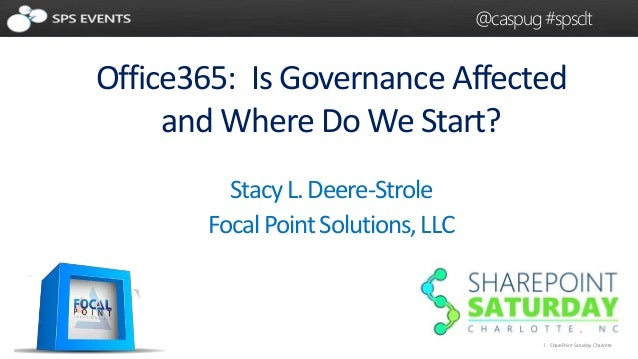 @caspug #spsclt  Office365: Is Governance Affected  1 SharePoint Saturday Charlotte  and Where Do We Start?  Stacy L. Deer...
