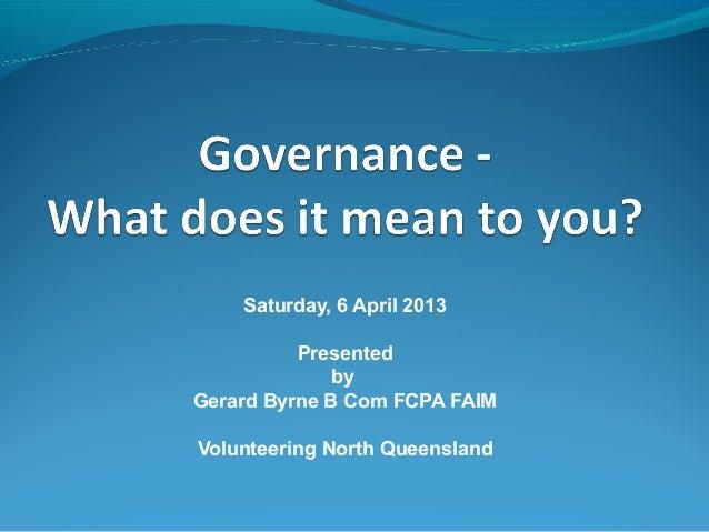 Saturday, 6 April 2013          Presented              byGerard Byrne B Com FCPA FAIMVolunteering North Queensland