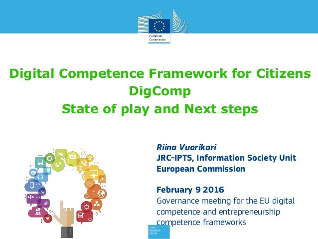Digital Competence Framework for Citizens DigComp State of play and Next steps Riina Vuorikari JRC-IPTS, Information Socie...
