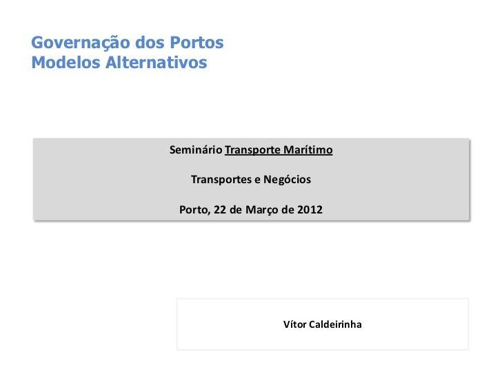 Governação dos PortosModelos Alternativos               Seminário Transporte Marítimo                  Transportes e Negóc...