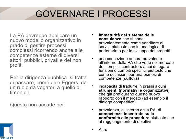 GOVERNARE I PROCESSI <ul><li>La PA dovrebbe applicare un nuovo modello organizzativo in grado di gestire processi compless...