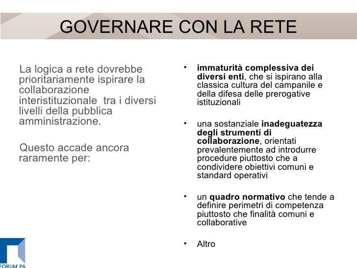 GOVERNARE CON LA RETE <ul><li>La logica a rete dovrebbe prioritariamente ispirare la collaborazione interistituzionale tr...