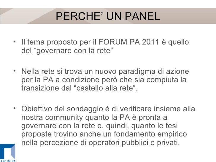 """PERCHE' UN PANEL <ul><li>Il tema proposto per il FORUM PA 2011 è quello del """"governare con la rete"""" </li></ul><ul><li>Nell..."""