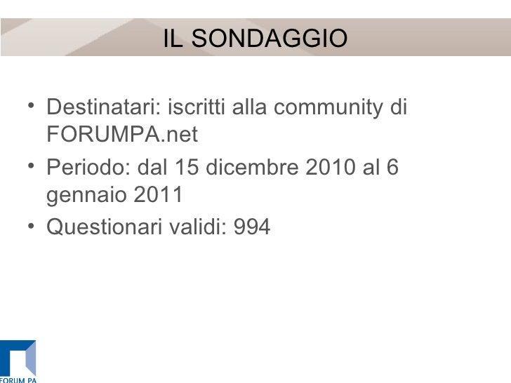 IL SONDAGGIO <ul><li>Destinatari: iscritti alla community di FORUMPA.net </li></ul><ul><li>Periodo: dal 15 dicembre 2010 a...