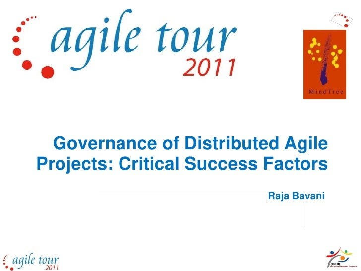 Governance of Distributed AgileProjects: Critical Success Factors                           Raja Bavani