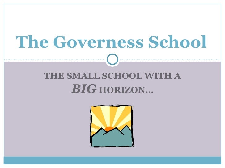 THE SMALL SCHOOL WITH A  BIG  HORIZON… The Governess School