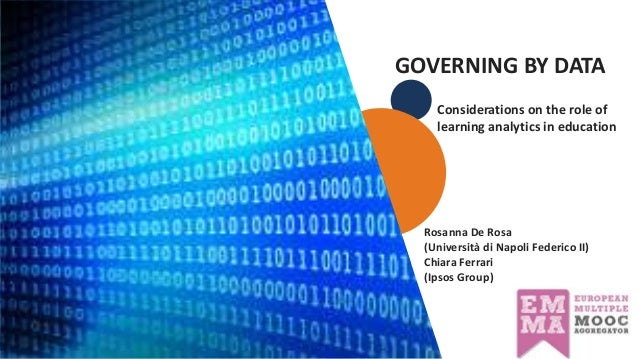 11111111 GOVERNING BY DATA 1 © 2016 Ipsos. Considerations on the role of learning analytics in education Rosanna De Rosa (...