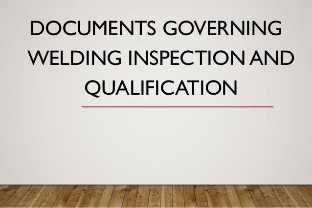 DOCUMENTS GOVERNING WELDING INSPECTION AND QUALIFICATION