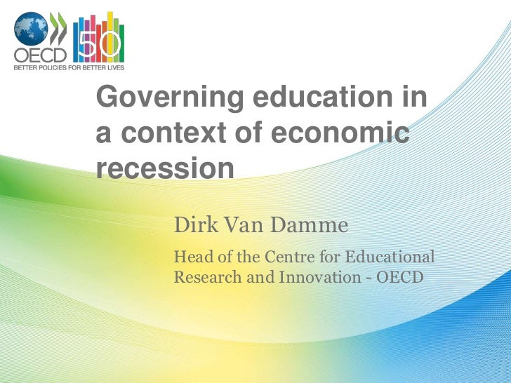 Governing education ina context of economicrecession     Dirk Van Damme     Head of the Centre for Educational     Researc...