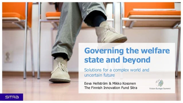 Governing the welfare state and beyond Solutions for a complex world and uncertain future Eeva Hellström & Mikko Kosonen T...