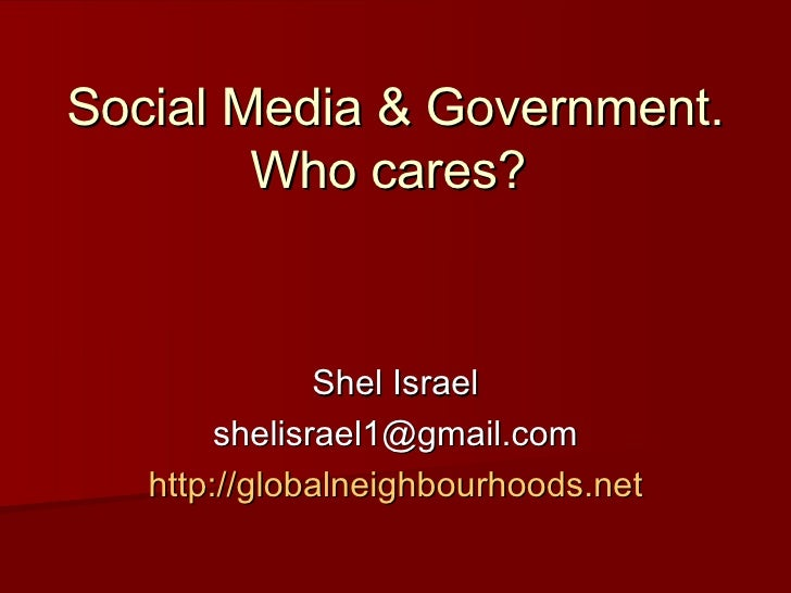 Social Media & Government. Who cares?  Shel Israel [email_address] http://globalneighbourhoods.net