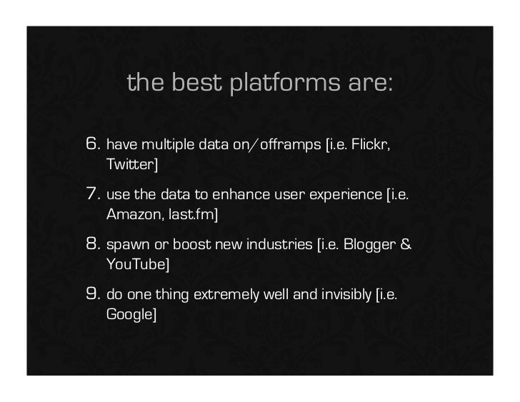 the best platforms are:  6. have multiple data on/offramps [i.e. Flickr,    Twitter] 7. use the data to enhance user exper...
