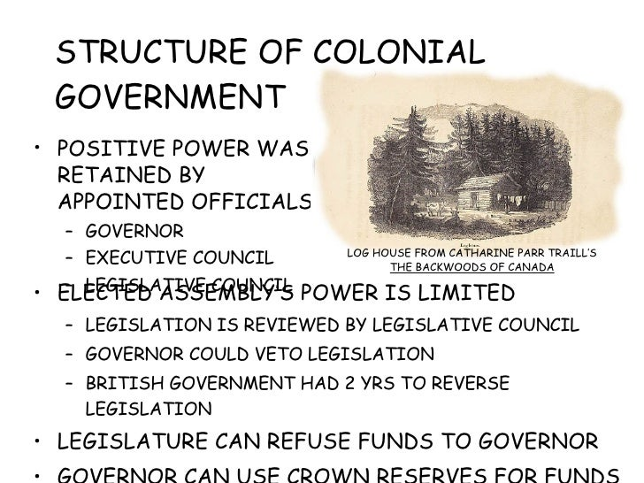 STRUCTURE OF COLONIAL GOVERNMENT <ul><li>POSITIVE POWER WAS RETAINED BY APPOINTED OFFICIALS </li></ul><ul><ul><li>GOVERNOR...