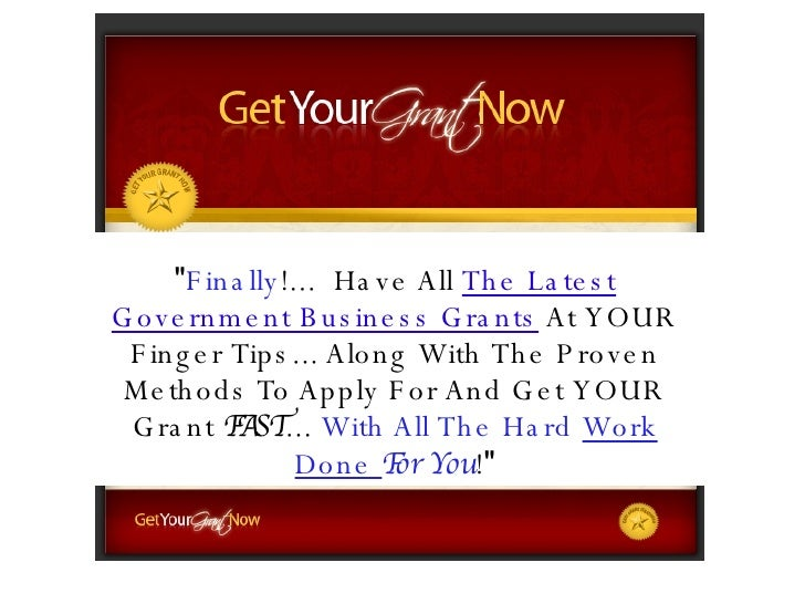 """"""" Finally !...  Have All  The Latest Government Business Grants  At YOUR Finger Tips... Along With The Proven Methods..."""