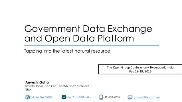Government Data Exchange and Open Data Platform Tapping into the latest natural resource Anveshi Gutta Smarter Cities Lead...