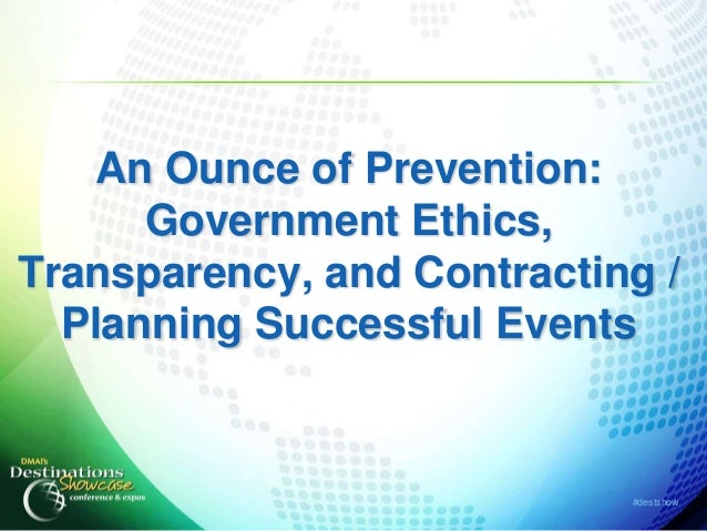 An Ounce of Prevention:      Government Ethics,Transparency, and Contracting /  Planning Successful Events                ...