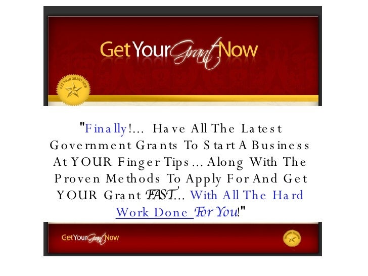 """"""" Finally !...  Have All  The Latest Government Grants  To Start A Business At YOUR Finger Tips... Along With The Pro..."""