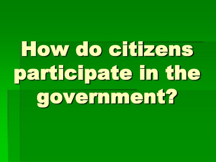 How do citizens participate in the government?<br />