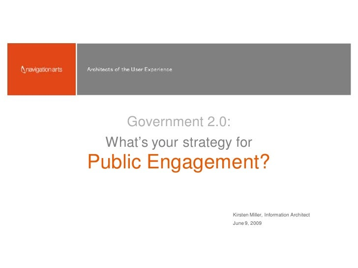 Government 2.0:  What's your strategy for Public Engagement?                       Kirsten Miller, Information Architect  ...