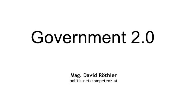 Government 2.0   Mag. David Röthler politik.netzkompetenz.at